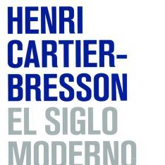Henri Cartier-Bresson: El siglo moderno