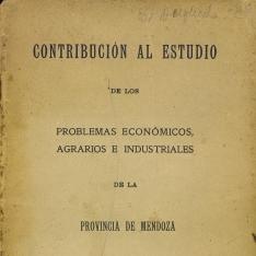 Contribución al estudio de los problemas económicos agrarios e industriales de la provincia de Mendoza